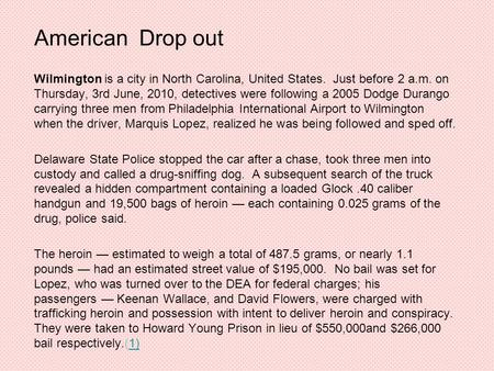 American Drop out Wilmington is a city in North Carolina, United States. Just before 2 a.m. on Thursday, 3rd June, 2010, detectives were following a 2005.