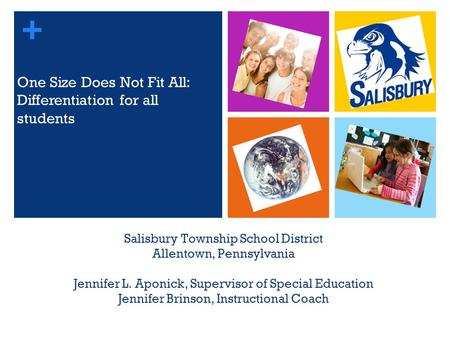 + Salisbury Township School District Allentown, Pennsylvania Jennifer L. Aponick, Supervisor of Special Education Jennifer Brinson, Instructional Coach.