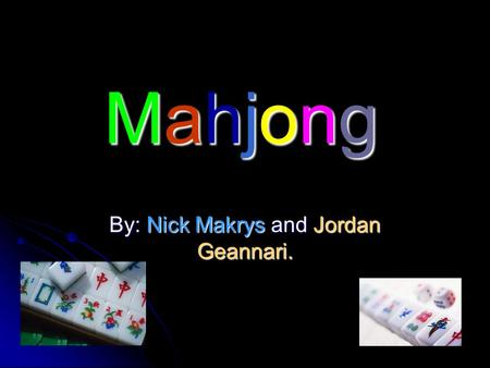 Mahjong By: Nick Makrys and Jordan Geannari.. Mahjong The game was created by Confucius in 500 BC. The game was created by Confucius in 500 BC. It was.