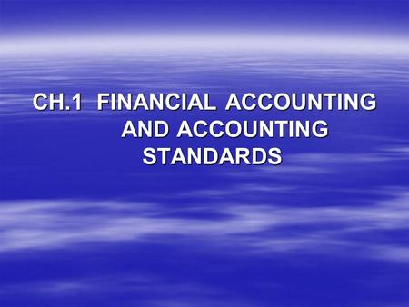 CH.1 FINANCIAL ACCOUNTING AND ACCOUNTING STANDARDS.