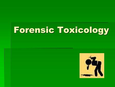 Forensic Toxicology. Toxicologist  An individual charged with the responsibility of detecting and identifying the presence of drugs and poisons in body.