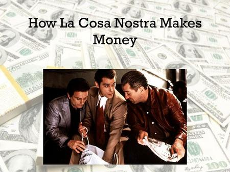 How La Cosa Nostra Makes Money Racket An illegal business or scheme.