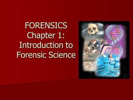 FORENSICS Chapter 1: Introduction to Forensic Science.