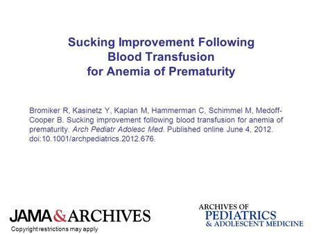 Sucking Improvement Following Blood Transfusion for Anemia of Prematurity Bromiker R, Kasinetz Y, Kaplan M, Hammerman C, Schimmel M, Medoff- Cooper B.