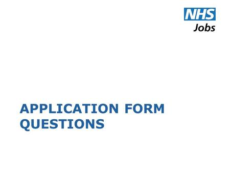 APPLICATION FORM QUESTIONS. Application Form Additional Questions.