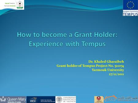 Dr. Khaled Gharaibeh Grant holder of Tempus Project No. 511074 Yarmouk University 27/11/2011.