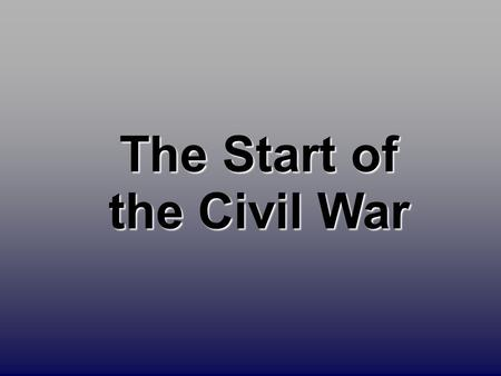 The Start of the Civil War. Fort Sumter: April 12, 1861 Confederate officials began seizing federal-mint branches, arsenals, and military posts. Confederate.