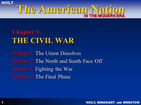 HOLT, RINEHART AND WINSTON The American Nation HOLT IN THE MODERN ERA 1 Chapter 3 THE CIVIL WAR Section 1: The Union Dissolves Section 2: The North and.