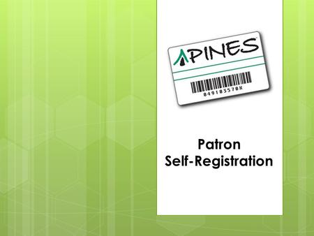Patron Self-Registration. Self-Registration As of September 2014, patrons may apply for a PINES library card through the PINES web site at: