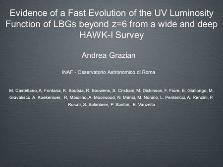 Evidence of a Fast Evolution of the UV Luminosity Function of LBGs beyond z=6 from a wide and deep HAWK-I Survey Andrea Grazian INAF - Osservatorio Astronomico.
