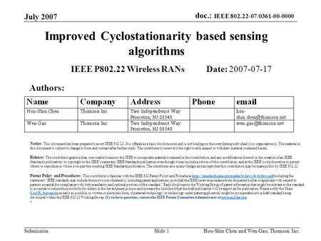 Doc.: IEEE 802.22-07/0361-00-0000 Submission July 2007 Hou-Shin Chen and Wen Gao, Thomson Inc.Slide 1 Improved Cyclostationarity based sensing algorithms.
