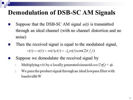 1 Demodulation of DSB-SC AM Signals Suppose that the DSB-SC AM signal u(t) is transmitted through an ideal channel (with no channel distortion and no noise)