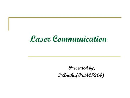 Laser Communication Presented by, P.Anitha(08MCS204)