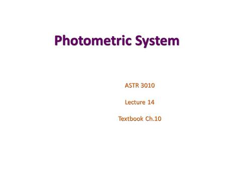 Photometric System ASTR 3010 Lecture 14 Textbook Ch.10.