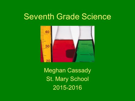 Seventh Grade Science Meghan Cassady St. Mary School 2015-2016.