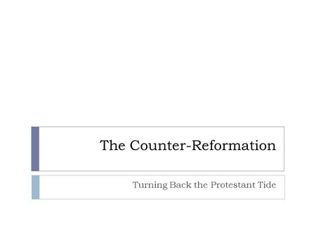 The Counter-Reformation Turning Back the Protestant Tide.