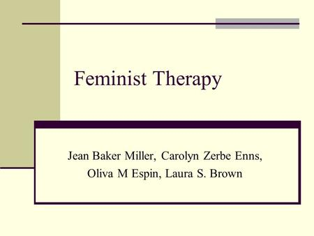Feminist Therapy Jean Baker Miller, Carolyn Zerbe Enns, Oliva M Espin, Laura S. Brown.