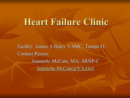 Heart Failure Clinic Facility: James A Haley VAMC, Tampa FL Contact Person: Jeannette McCain, MA, ARNP-C