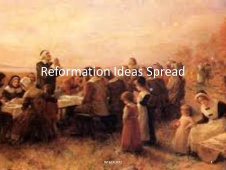 Reformation Ideas Spread 1WH.C4.PO2. Reformation Ideas Spread Catholic Monarchs and the Catholic Church fought back against the Protestants. Also took.