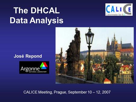 The DHCAL Data Analysis José Repond CALICE Meeting, Prague, September 10 – 12, 2007.