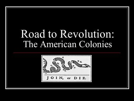 Road to Revolution: The American Colonies. The Proclamation of 1763 Following the French and Indian War, the British attempted to please the Indians by.