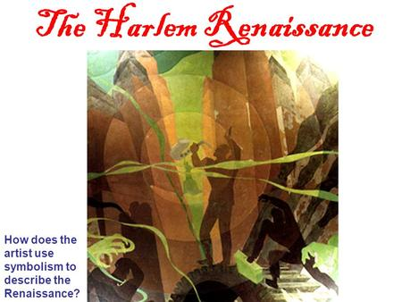 The Harlem Renaissance How does the artist use symbolism to describe the Renaissance?
