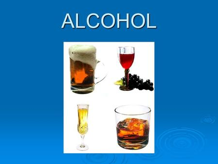 ALCOHOL. Agenda  What is it? What does it look like?  What are other names for it?  What are the short-term effects?  What are the long-term effects?