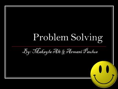"Problem Solving By: Makayla Alt & Armani Paulus. One day, there was a newspaper at Wally World that said ""Help Problem Solving"" and the people that picked."