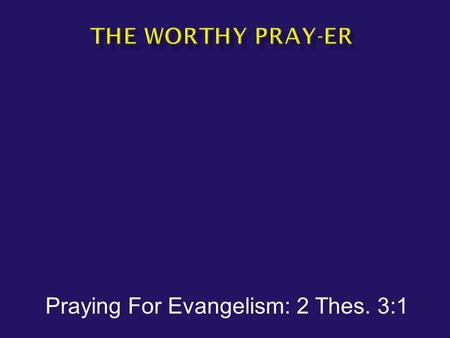 Praying For Evangelism: 2 Thes. 3:1