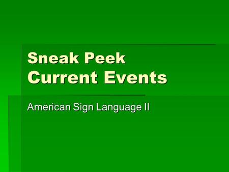 Sneak Peek Current Events American Sign Language II.