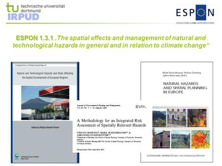 "ESPON 1.3.1 ESPON 1.3.1 "" The spatial effects and management of natural and technological hazards in general and in relation to climate change"""