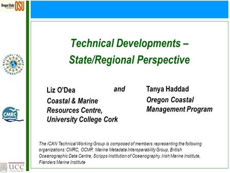 Technical Developments – State/Regional Perspective Liz O'Dea Coastal & Marine Resources Centre, University College Cork and Tanya Haddad Oregon Coastal.