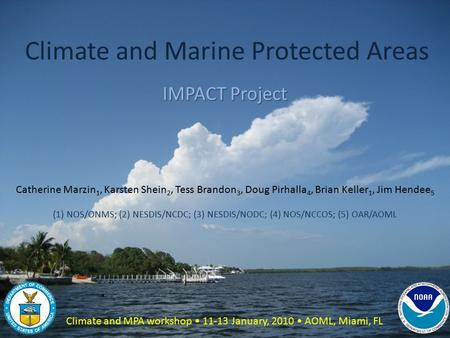 Climate and Marine Protected Areas IMPACT Project Catherine Marzin 1, Karsten Shein 2, Tess Brandon 3, Doug Pirhalla 4, Brian Keller 1, Jim Hendee 5 (1)