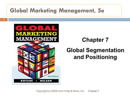 Global Marketing Management, 5e Chapter 7Copyright (c) 2009 John Wiley & Sons, Inc. 1 Chapter 7 Global Segmentation and Positioning.