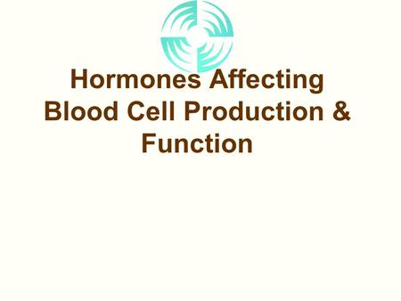 Hormones Affecting Blood Cell Production & Function.