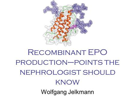 Recombinant EPO production–points the nephrologist should know Wolfgang Jelkmann.