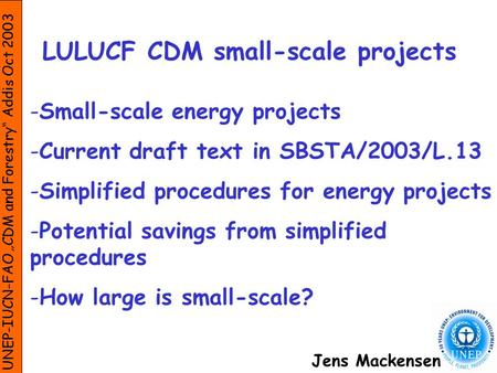 LULUCF CDM small-scale projects -Small-scale energy projects -Current draft text in SBSTA/2003/L.13 -Simplified procedures for energy projects -Potential.