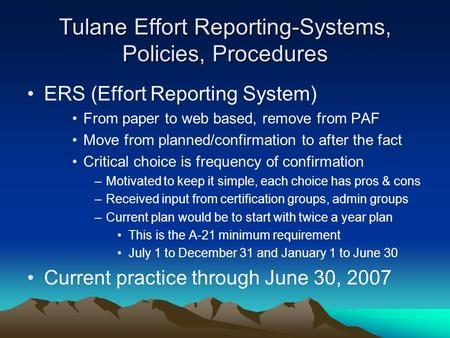 Tulane Effort Reporting-Systems, Policies, Procedures ERS (Effort Reporting System) From paper to web based, remove from PAF Move from planned/confirmation.