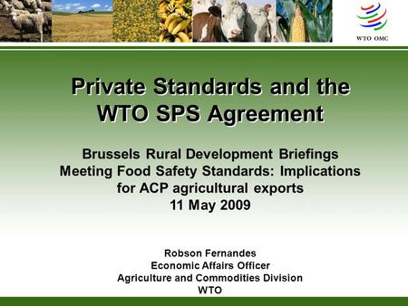 Private Standards and the WTO SPS Agreement Brussels Rural Development Briefings Meeting Food Safety Standards: Implications for ACP agricultural exports.