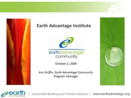 Earth Advantage Institute October 2, 2009 Ann Griffin, Earth Advantage Community Program Manager.