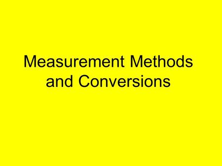 Measurement Methods and Conversions. Why Metric? Who uses the Imperial System?