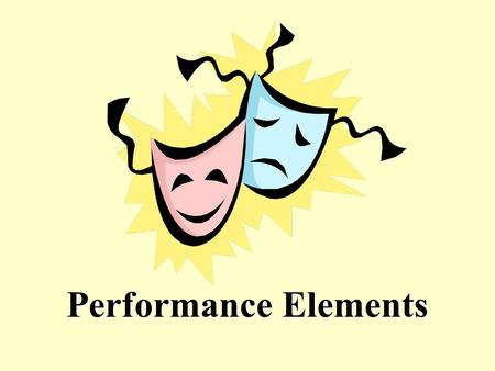 Performance Elements. Acting Using the face, body and voice to convey a character.