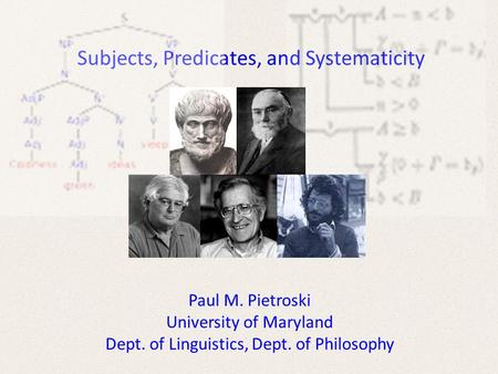 Subjects, Predicates, and Systematicity Paul M. Pietroski University of Maryland Dept. of Linguistics, Dept. of Philosophy.