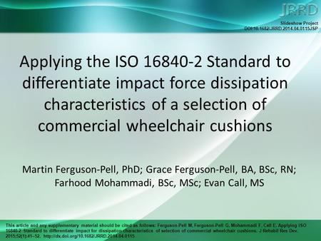 This article and any supplementary material should be cited as follows: Ferguson-Pell M, Ferguson-Pell G, Mohammadi F, Call E. Applying ISO 16840-2 Standard.