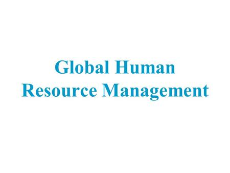 Global Human Resource Management. 18 - 2 McGraw-Hill/Irwin International Business, 6/e, 7/e Portions © 2007, 2009 The McGraw-Hill Companies, Inc., All.