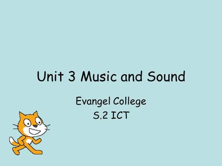 Unit 3 Music and Sound Evangel College S.2 ICT. Animal Piano Project We will use the blocks in the Sound category to build an Animal Piano project.