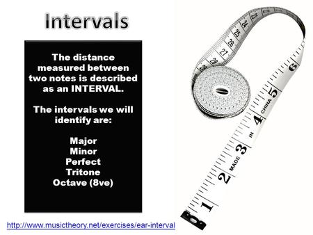 Intervals The distance measured between two notes is described as an INTERVAL. The intervals we will identify are: Major Minor Perfect Tritone Octave (8ve)