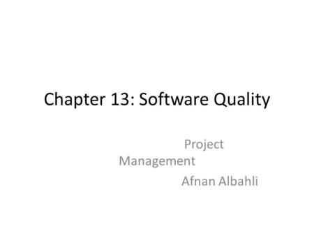 Chapter 13: Software Quality Project Management Afnan Albahli.