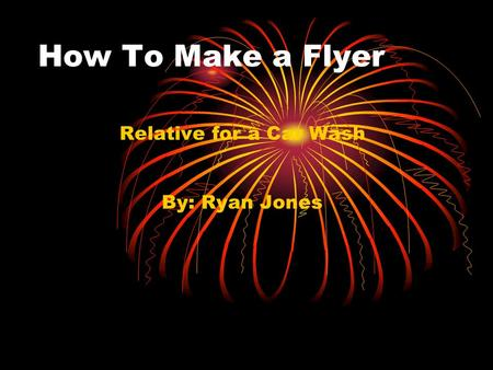 How To Make a Flyer Relative for a Car Wash By: Ryan Jones.