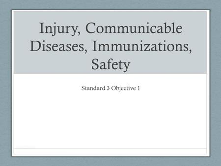 Injury, Communicable Diseases, Immunizations, Safety Standard 3 Objective 1.